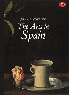 The Arts in Spain By Moffitt, John F.
